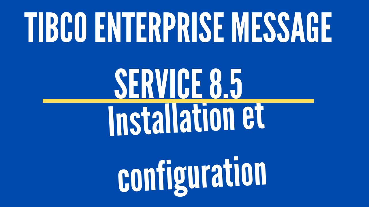 Comment installer et configurer TIBCO EMS Serveur 8